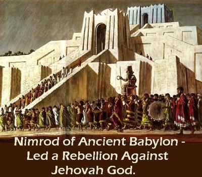 BABYLON NIMROD LED A REBELLION AGAINST JEHOVAH GOD