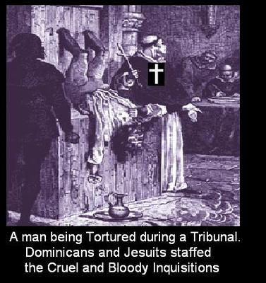 THE APOSTATE CHURCH USED THE INQUISITION TO TORTURE HER VICTIMS BOTH JESUITS AND DOMINCANS WERE INVO